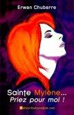 Sainte Mylène, Priez pour Moi !